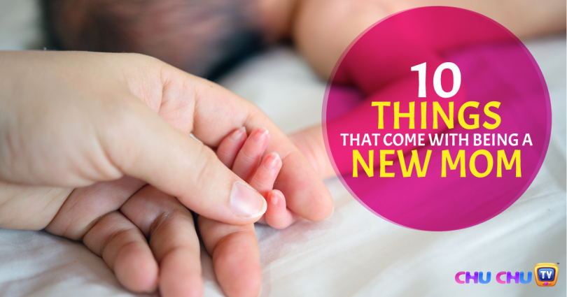 10 Things That Come With Being a New Mom | ChuChuTV Blog